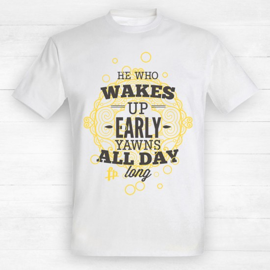 He Who Wakes Up Early Yawns All Day