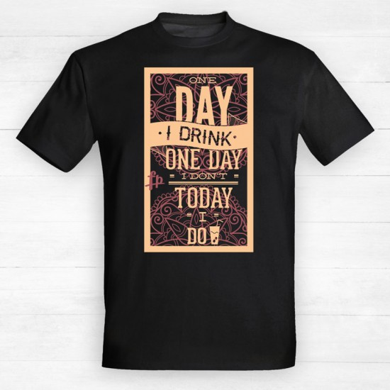 One Day I Drink One Day I Don't