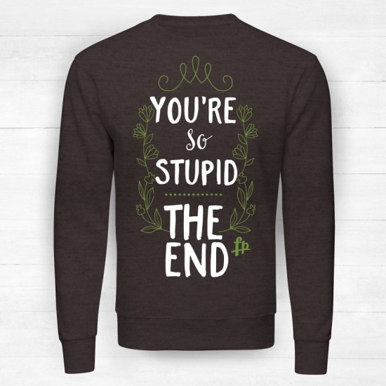 You Are So Stupid The End