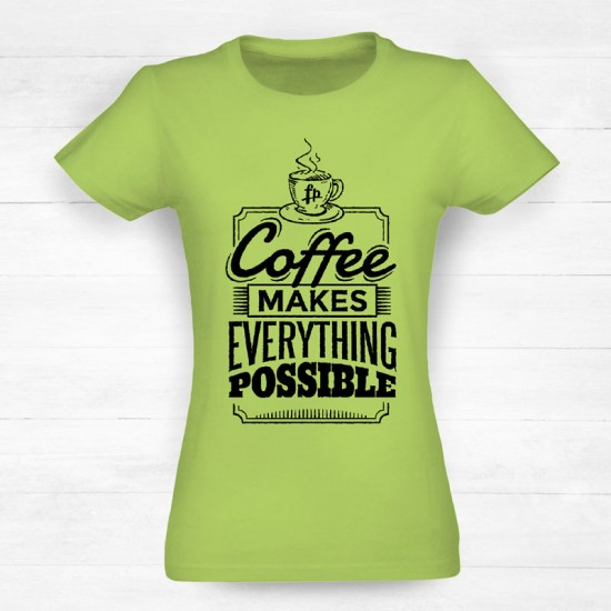 Coffee Makes Everything Possible