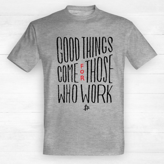Good Thinks Come For Those Who Work