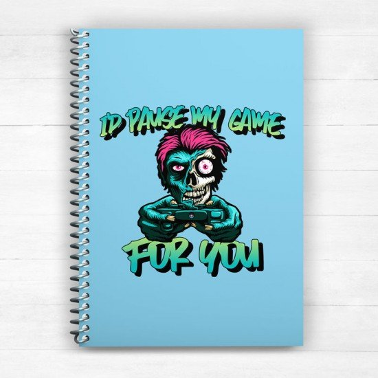 I'd pause my game for you - Spiral Notebook
