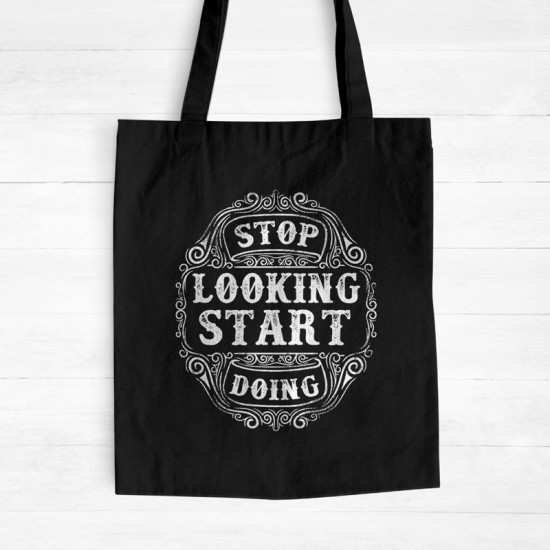 Stop Looking Start Doing - Cotton Tote Bag