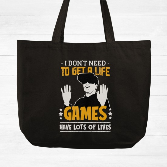I Don't Need to get A Life - Games have Lots - Cotton Tote Bag