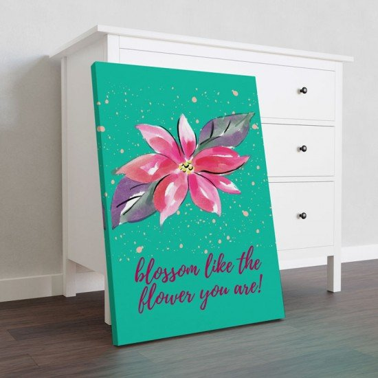 Blossom like the flower you are - Canvas Print