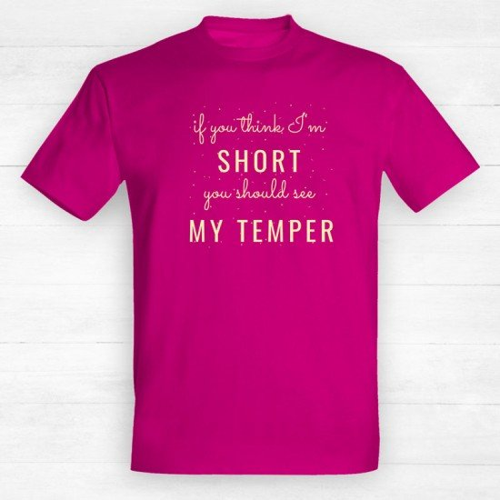 If you think I'm short you should see my temper