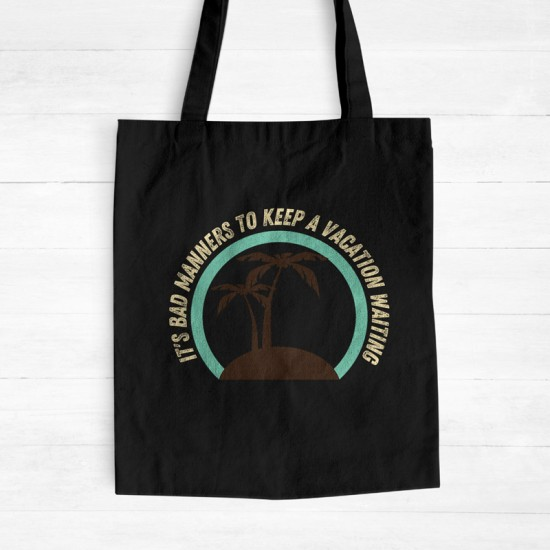 It's bad manners to keep a vacation waiting - Cotton Tote Bag